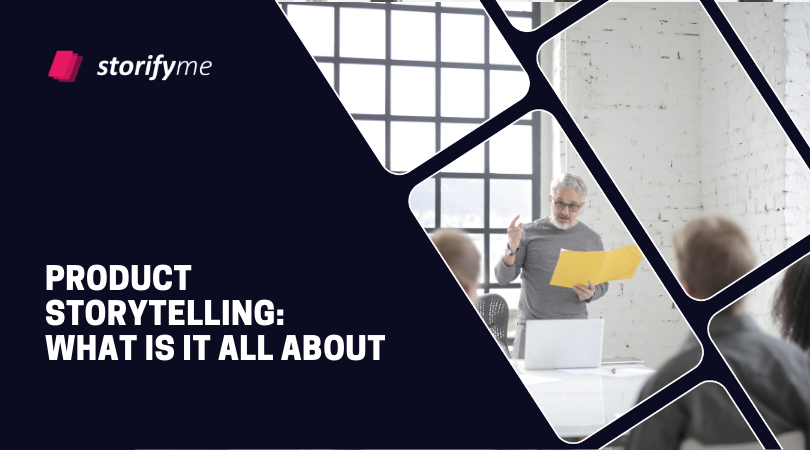 Product Storytelling: What Is It All About According to Storifyme