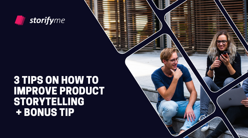 3 Tips on How to Improve Product Storytelling + Bonus Tip At the End