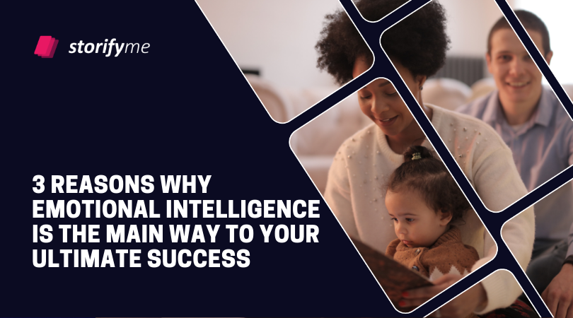 3 Reasons Why Emotional Intelligence Is the Main Way to Your Ultimate Success
