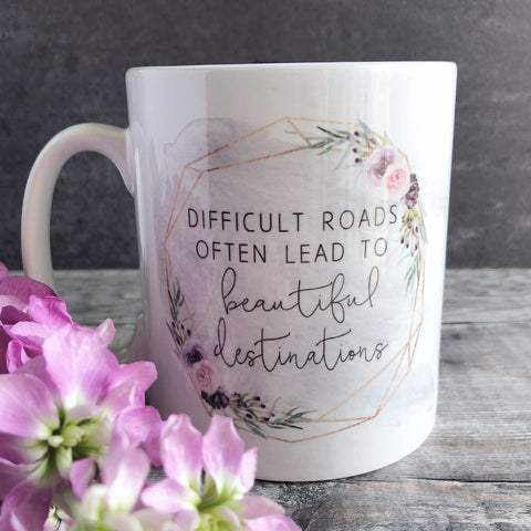 Difficult Roads Lead to Beautiful Destinations Mug