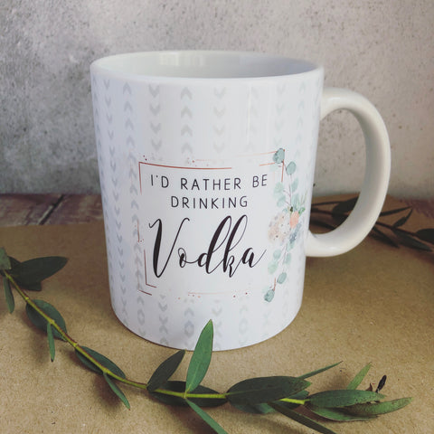 I'd Rather be Drinking Vodka - Quote Mug - Coffee Mug - Work Mug - Funny Mug - Cup