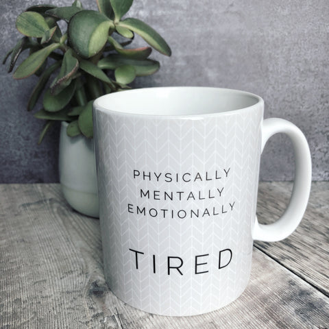 Geometric Physically Mentally Emotionally Tired... Mug - Fun Mug Sarcasm
