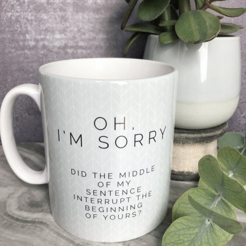 Oh, I'm sorry... Quote Geometric - Fun Mug
