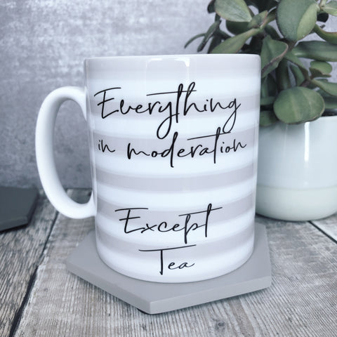 Everything in Moderation Except Tea - Quote Mug