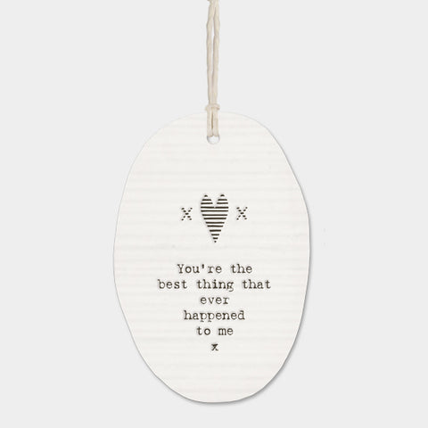 East Of India 'You're the best thing that ever happened to me ' Porcelain Hanger