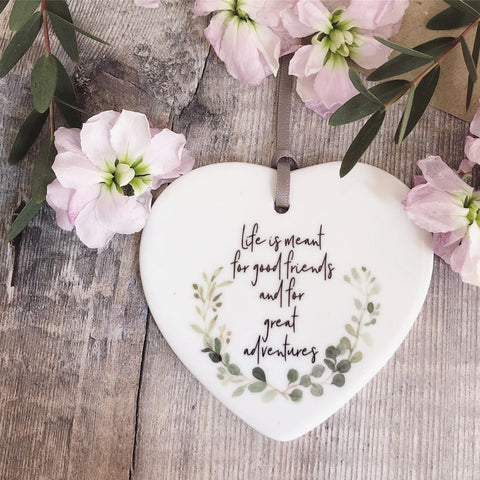 Life is meant for good friends Ceramic Heart - Keepsake - Sentiment Gift Inspirational