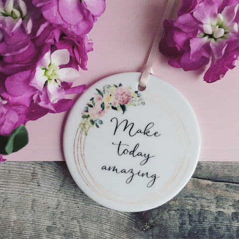 Make Today Amazing... quote saying Pretty Floral Design Ceramic Keepsake