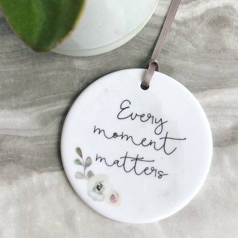 Every Moment Matters... quote saying Floral Design Ceramic Keepsake