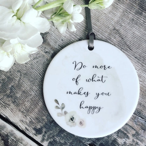 Do More of What Makes You Happy... quote saying Floral Design Ceramic Keepsake