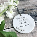 Don't Count the Days, Make the days Count... quote saying Floral Design Ceramic Keepsake