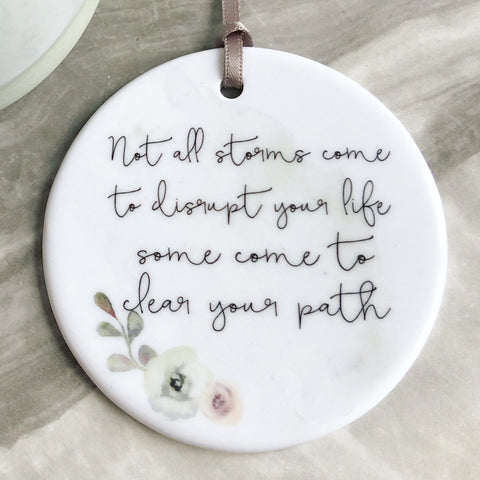 Not all storms come to disrupt your life... quote saying Ceramic Keepsake