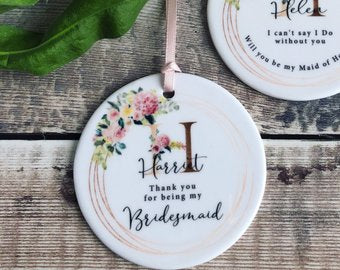 Personalised Thank you for being Bridesmaid Maid of Honour Floral Ceramic Round Decoration Ornament Wedding Keepsake