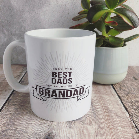 Only the Best Dads get Promoted to ....  Grandpa ceramic Mug