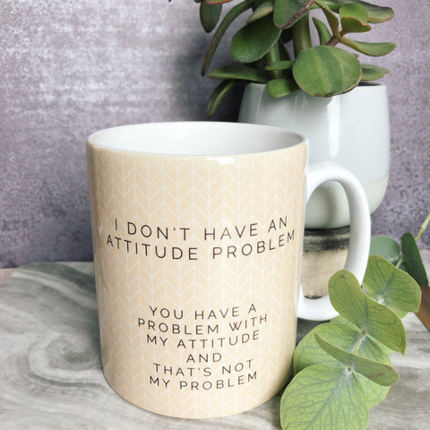 I don't have an attitude problem ... Quote Geometric - Fun Mug