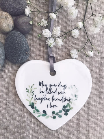 May your days be filled with.... Ceramic Heart - Keepsake - Sentiment Gift positivity Friendship Colleague