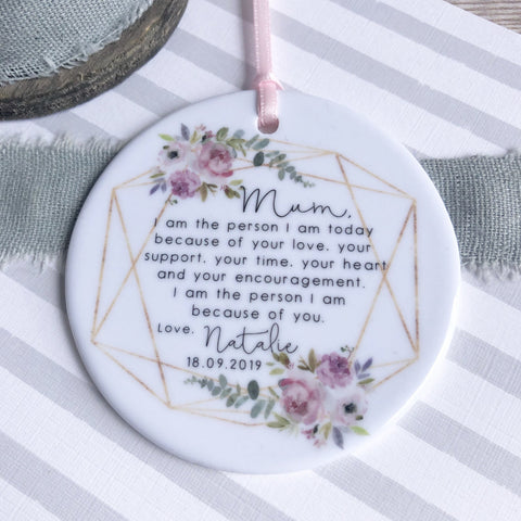 Personalised Mother of Bride Groom Mum I am the person I am Quote Floral Ceramic Round Decoration Ornament - Wedding Keepsake