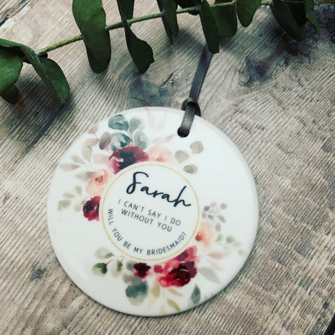 Personalised Will you be my Bridesmaid Wedding Decoration Floral....Round Ceramic Ornament ... - Keepsake Decoration
