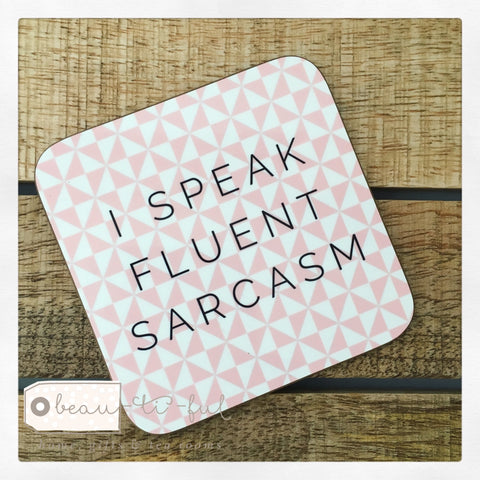 Geometric I Speak Fluent Sarcasm Coaster