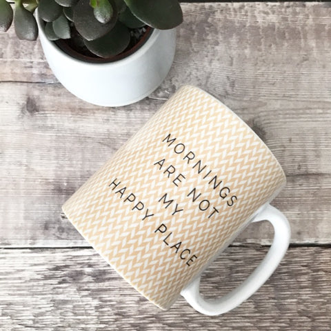 Geometric Mornings are not my Happy Place Mug Coffee Mug Work Mug