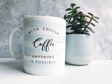 With enough Coffee Anything is Possible Mug with Stripe Detail - Tea Mug - Coffee Mug