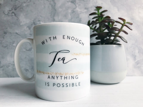 With enough Tea Anything is Possible Mug with Stripe Detail - Tea Mug - Coffee Mug