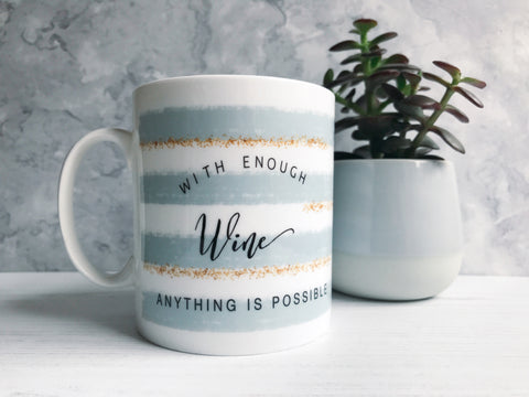 With enough Wine Anything is Possible Mug with Stripe Detail - Tea Mug - Coffee Mug