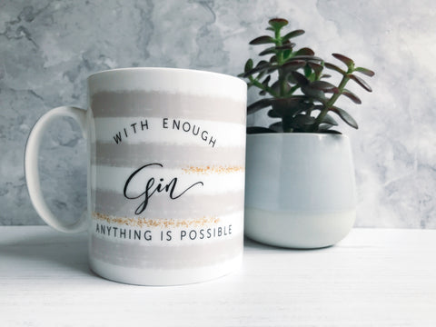 With enough Gin Anything is Possible Mug with Stripe Detail - Tea Mug - Coffee Mug