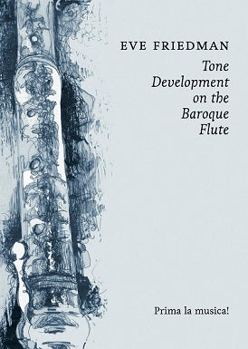 Friedman, Eve : Tone Development on the Baroque Flute