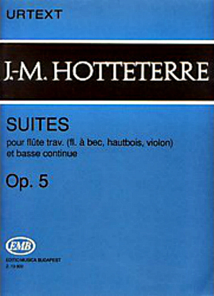 Hotteterre, Jacques-Martin : Suites for Flute (Recorder, Oboe, Violin) and Basse Continue, Op. 5