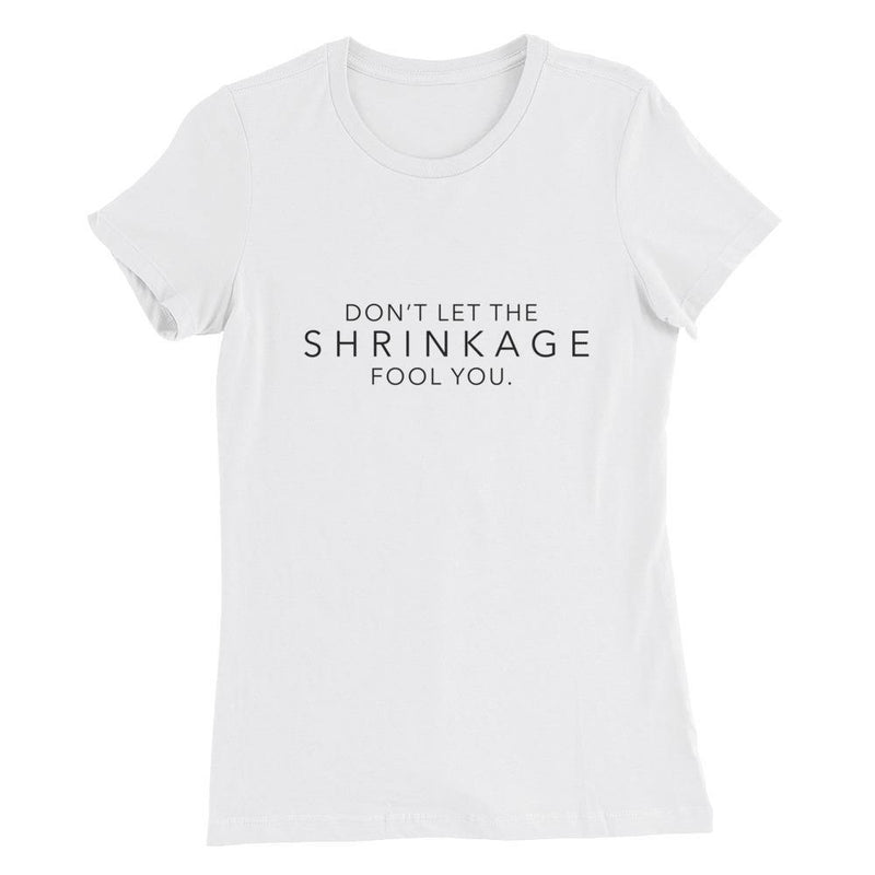 Shrinkage Will Fool You Women's Slim Fit T-Shirt