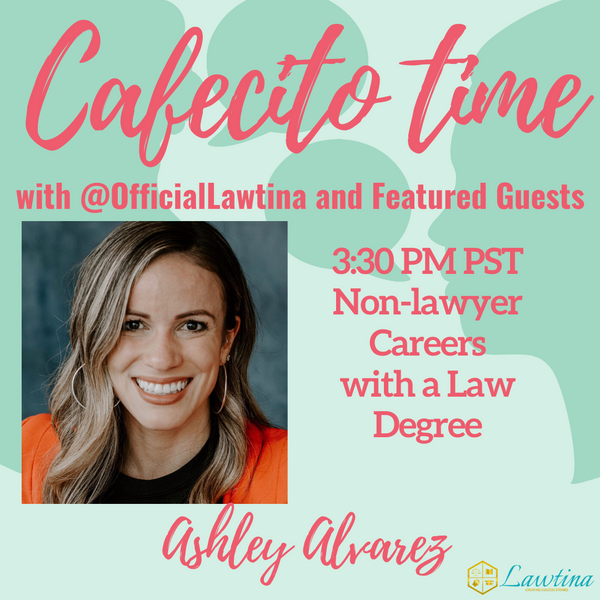 Cafecito Time Session 14: Non-Legal Careers with a Law Degree