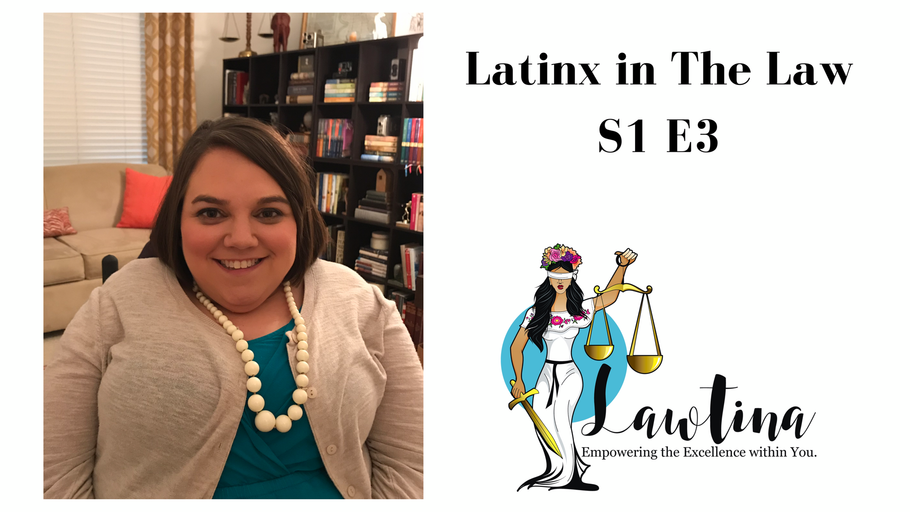 Latinxs In The Law S1 E3 Lauren Peña, Esq.