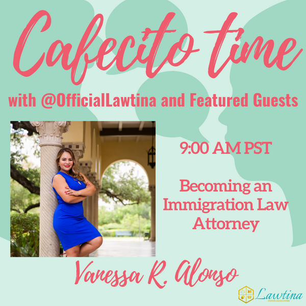 Cafecito Time Session 13: Becoming an Immigration Attorney