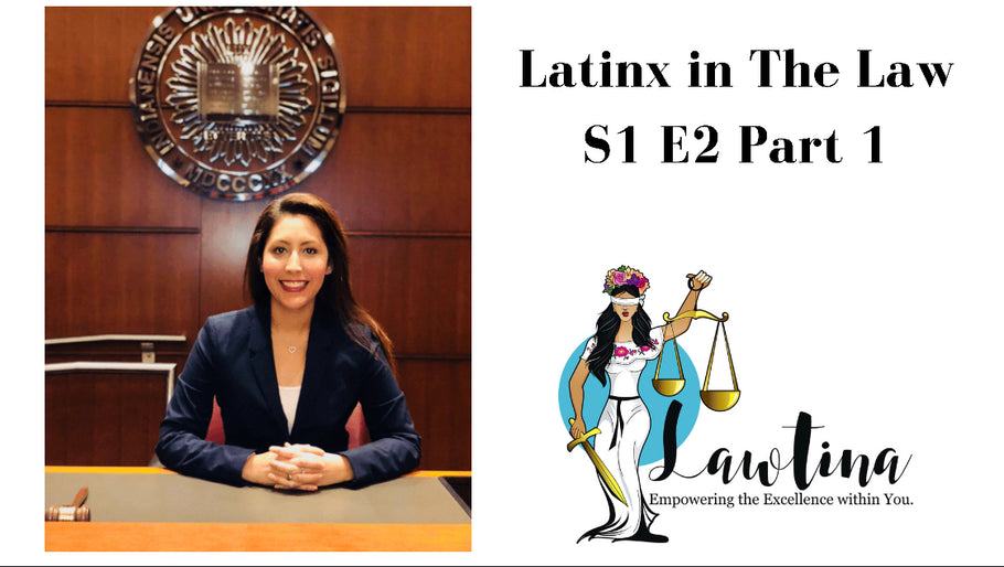 Latinx in The Law: S1 E2 Part 1 Erika Flores, J.D.