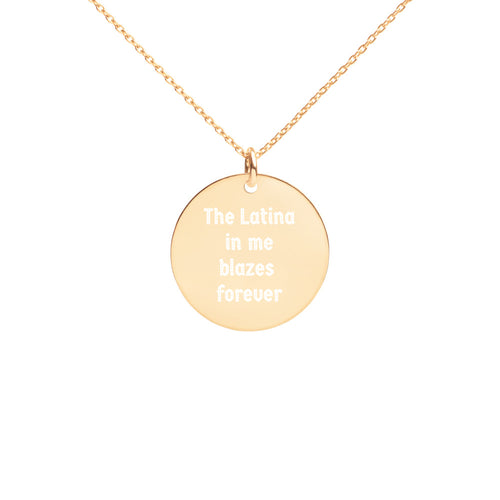 The Latina in me Blazes Forever, Engraved Silver Disc Necklace
