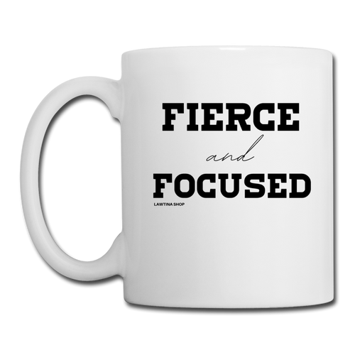 Fierce and Focused, Coffee/Tea Mug - white