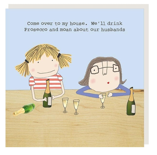 ROSIE MADE A THING GREETING CARD - DRINK PROSECCO AND MOAN ABOUT HUSBANDS