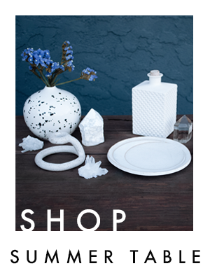 SHOP THE SUMMER TABLE COLLECTION