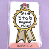 Didn't Stab Anyone Embroidered Patch