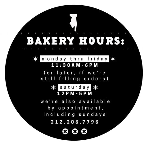 Bakery Hours: 11:30am - 6pm Monday thru Friday; Saturday 12pm - 5pm