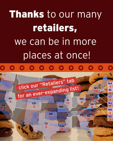 Thanks to our many retailers, we can be in more places at once!