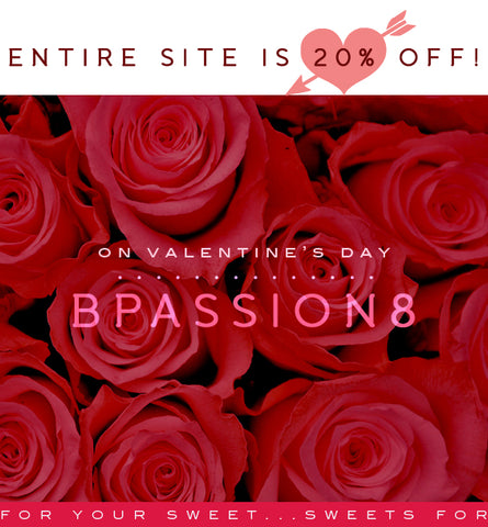 Be Passionate for Valentine's Day! Entire site is 20% Off! Treat your loved ones!