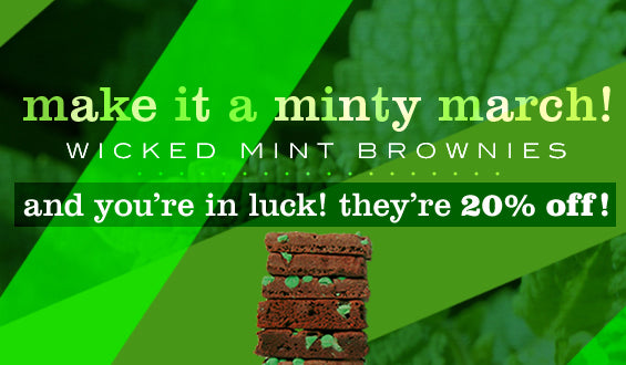 Make it a minty March! Wicked Mint Brownies are 20% off!