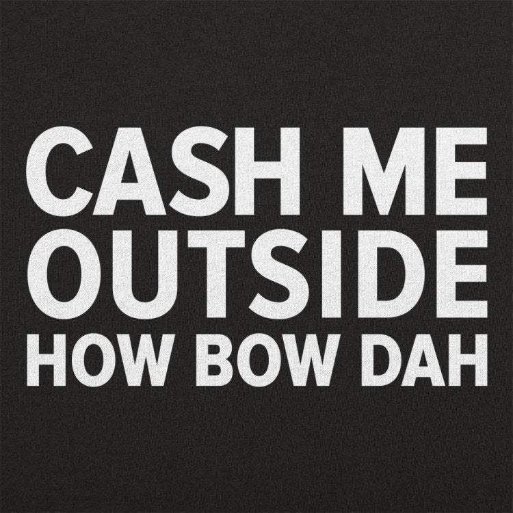 Cash me outside How Bow Dah
