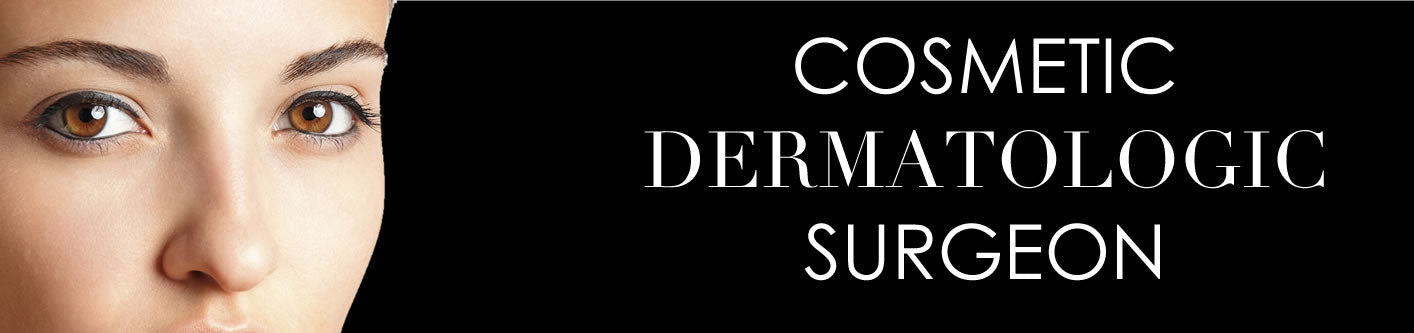 Cosmetic Dermatologic Surgeon