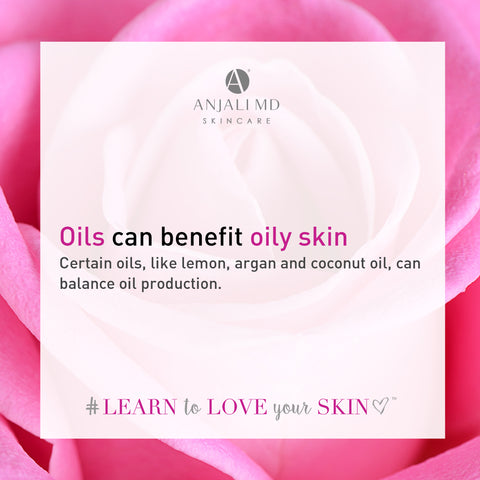 Oils, lemon, argan, coconut oil, can reduce oil production in oily skin.