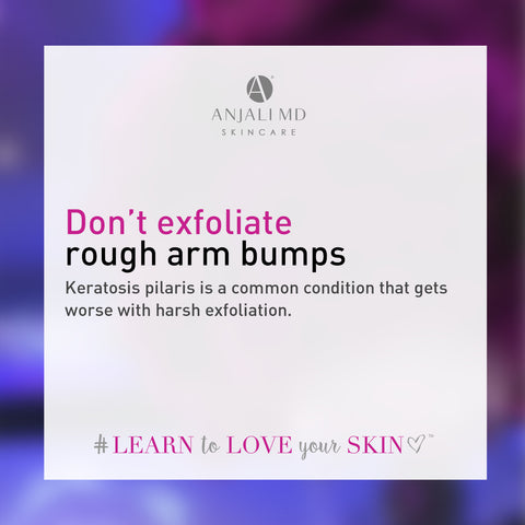 Don't exfoliate rough arm bumps - it's keratosis pilaris