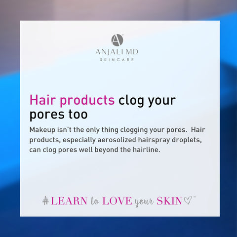 Hair products, hairsprays clog your pores