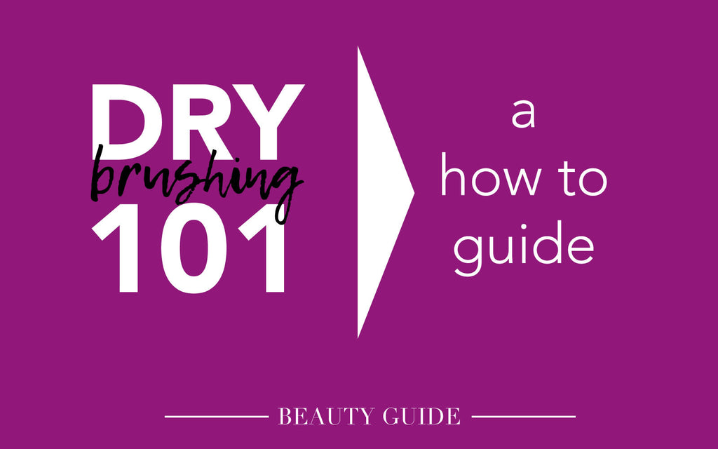Dry Brushing 101 - A How to Guide