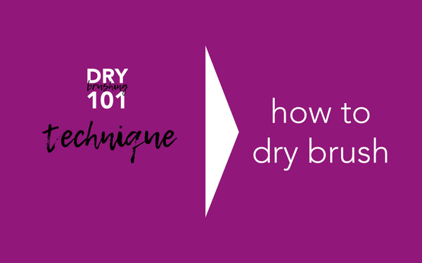 Dry Brushing 101 - Technique How To